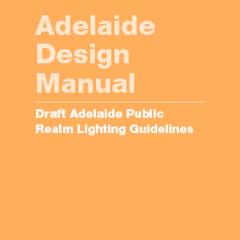 DRAFT Adelaide Public Realm Lighting Guidelines - 2014 (1MB)
